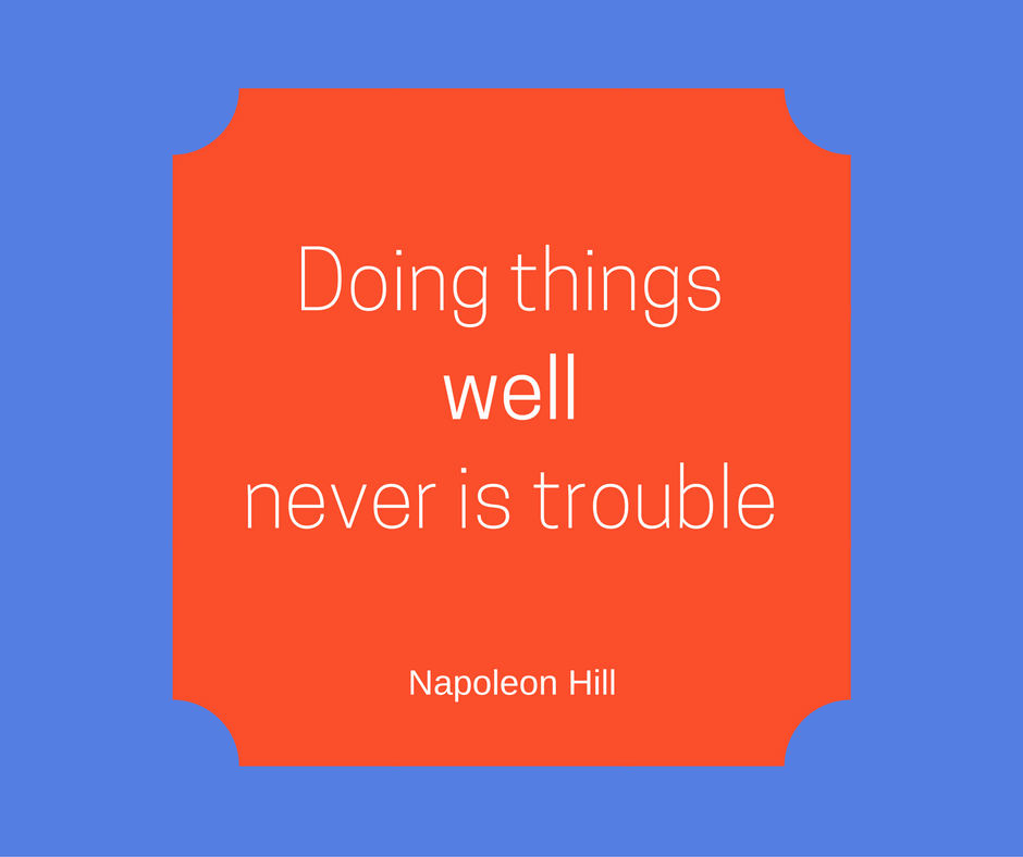 Doing things well never is trouble