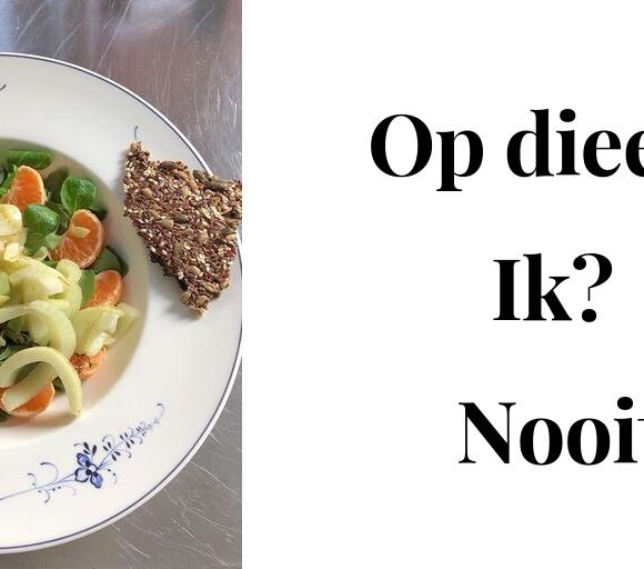 Op dieet? Ik ? Nooit …
